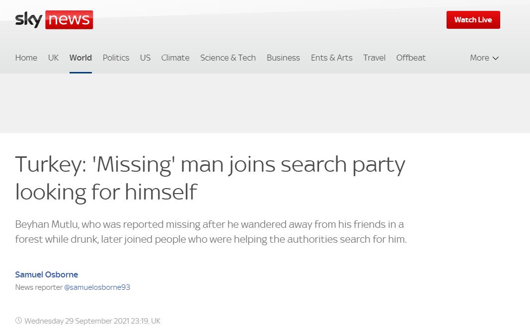 <p><strong>SkyNews: 'Kayıp' adam kendini arayan arama grubuna katıldı</strong></p><p>Bir ormanda sarhoşken arkadaşlarının yanından ayrılıp kaybolduğu bildirilen Beyhan Mutlu, daha sonra kendisini araması için yetkililere yardım edenlere katıldı.</p>