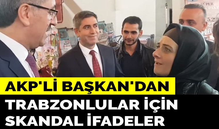 """""""Sizi biz müslüman yaptık"""" diyen AKP'li Başkan Trabzonlulardan özür diledi"""