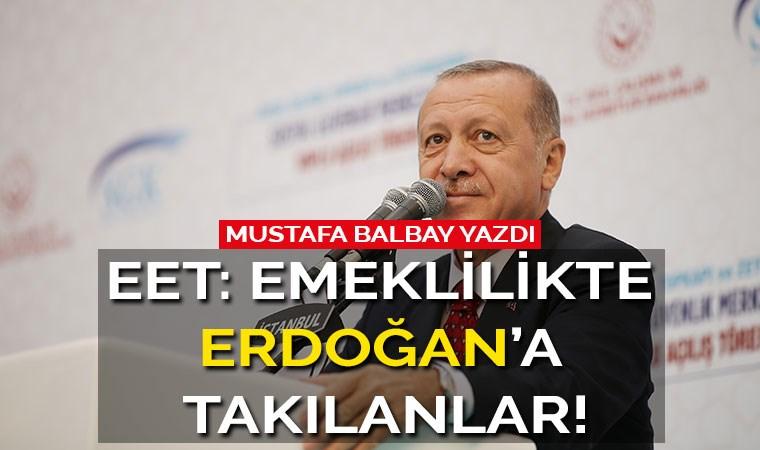 EET: Emeklilikte Erdoğan'a Takılanlar!
