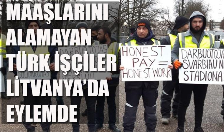 Maaşlarını alamayan Türk işçiler Litvanya'da eylemde!