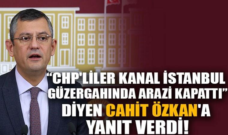 """Özgür Özel'den """"CHP'liler Kanal İstanbul güzergahında arazi kapattı"""" diyen Cahit Özkan'a yanıt"""
