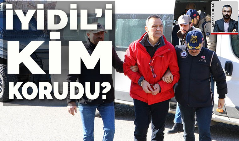 MİT 'in 'FETÖ' tespitinin ardından İyidil görevde tutulmuş