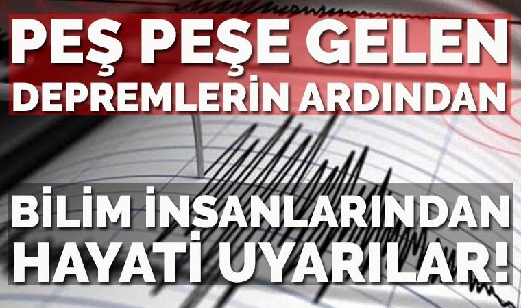 Peş peşe gelen depremlerin ardından bilim insanlarından uyarılar