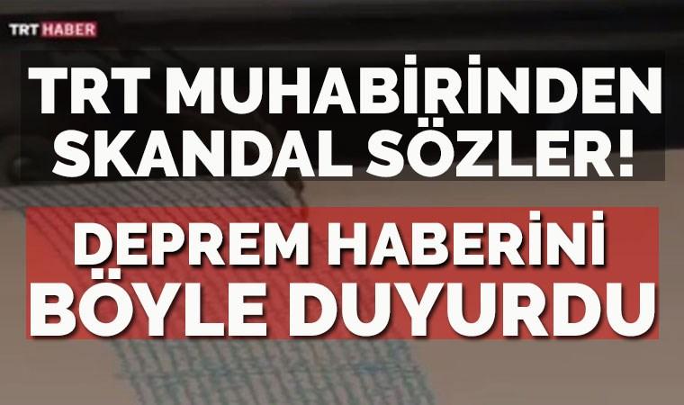 TRT muhabirinden skandal sözler! Depremi böyle duyurdu