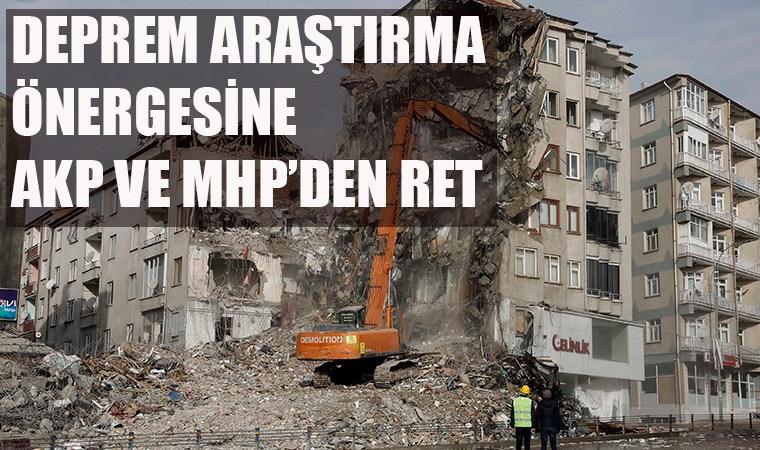Deprem araştırma önergeleri, AKP ve MHP oylarıyla reddedildi