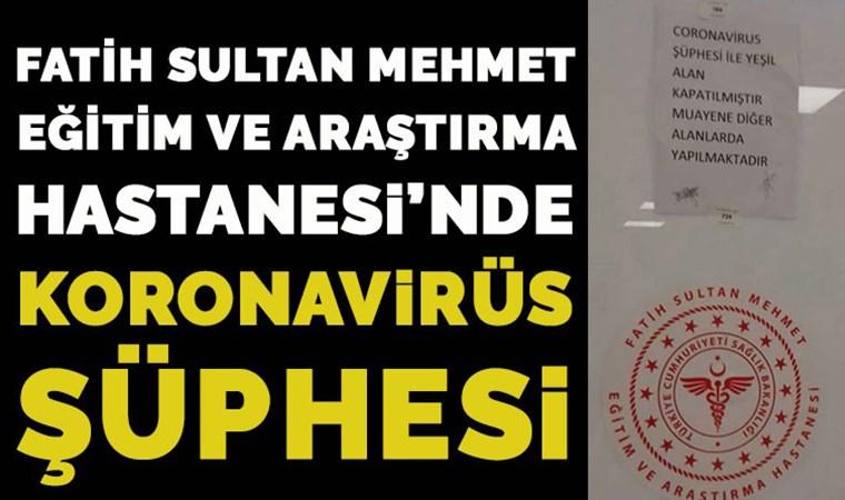 Fatih Sultan Mehmet Eğitim ve Araştırma Hastanesi'nde koronavirüs şüphesi