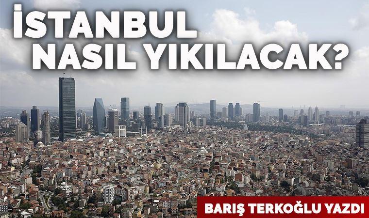 İstanbul nasıl yıkılacak?