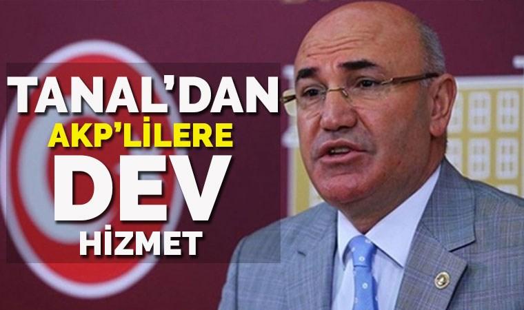 CHP'li Tanal'dan AKP'lilere dev hizmet