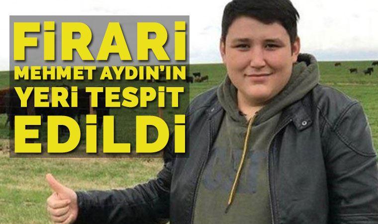 Firari Mehmet Aydın'ın yeri tespit edildi