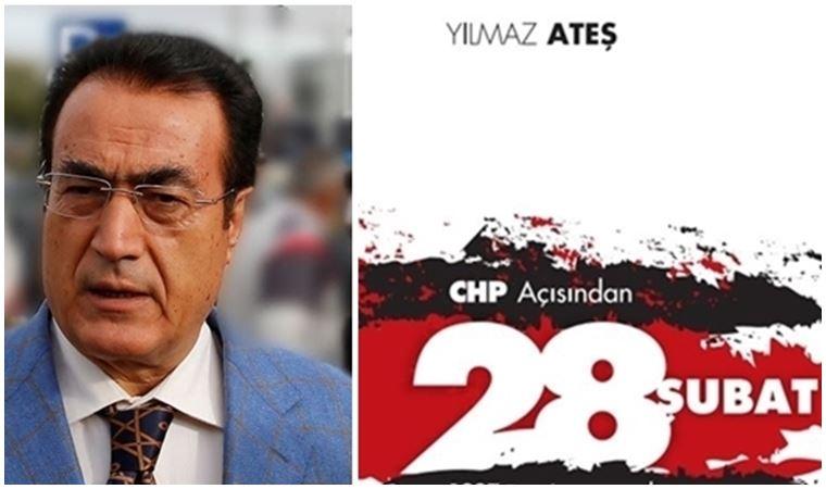 Yılmaz Ateş'ten 'CHP Açısından 28 Şubat'
