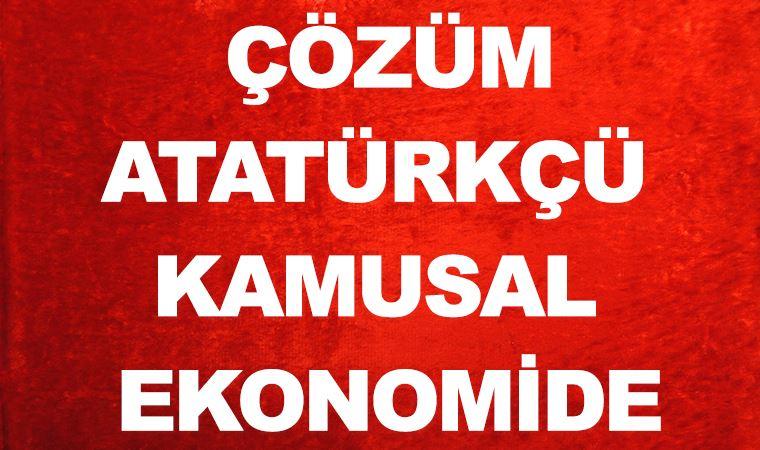 Çözüm: Atatürkçü kamusal ekonomide
