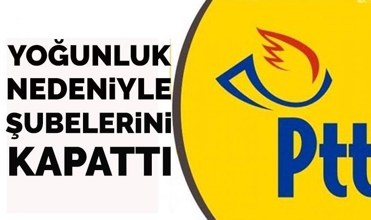 PTT şubelerini kapattı!