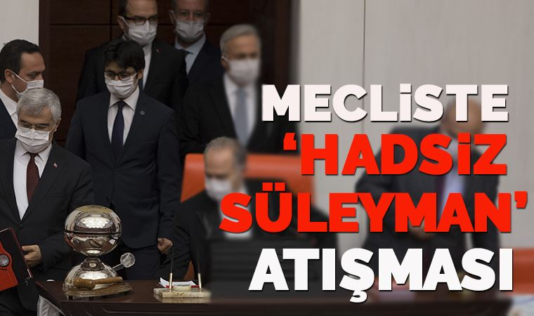 Mecliste 'Hadsiz Süleyman' atışması