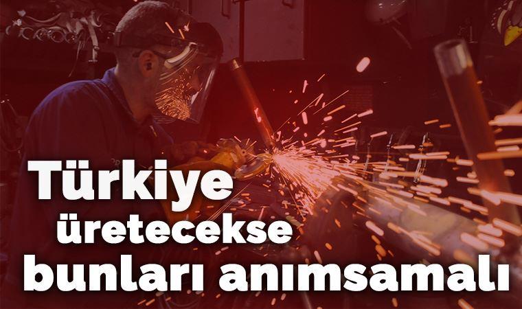 Türkiye üretecekse bunları anımsamalı