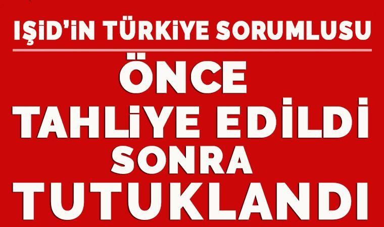Tahliye edilen IŞİD'in Türkiye sorumlusuna tutuklama!
