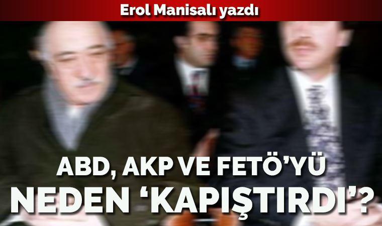ABD, AKP ve Gülen'i neden 'kapıştırdı'?