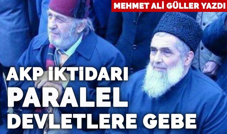 AKP iktidarı paralel devletlere gebe