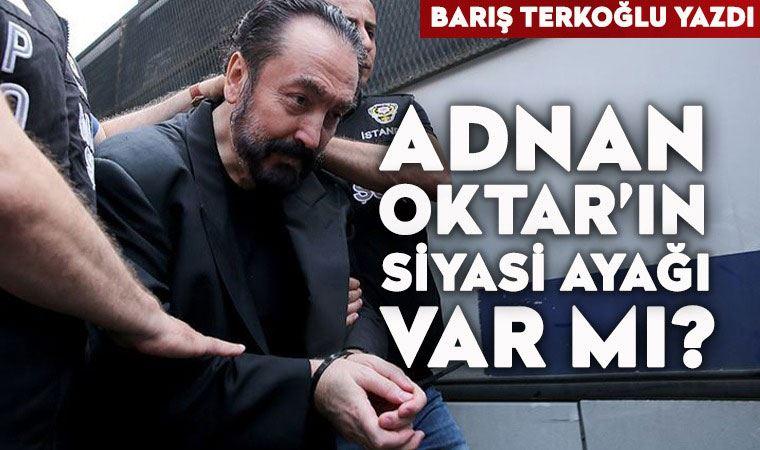 Adnan Oktar'ın siyasi ayağı var mı?