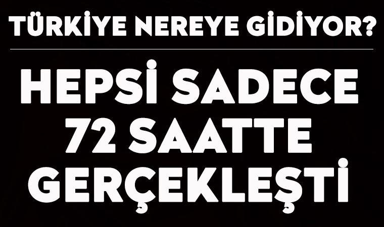 Başka ülkelerde yıllarca arayla yaşanan gündem Türkiye'de 72 saatte yaşandı. İşte son 72 saatte yaşananlar