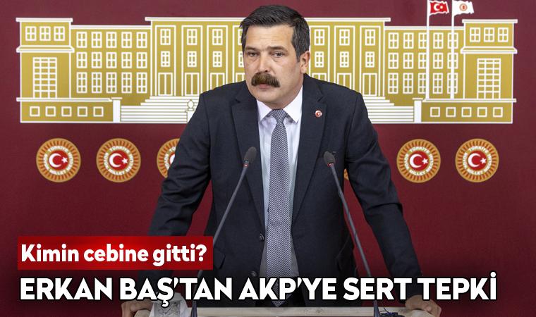 Erkan Baş'tan AKP'ye '128 milyar dolar' tepkisi
