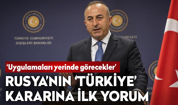 Rusya'nın 'Türkiye' kararına Çavuşoğlu'ndan ilk yorum