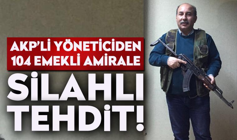 AKP'li yöneticiden 104 emekli amirale silahlı tehdit