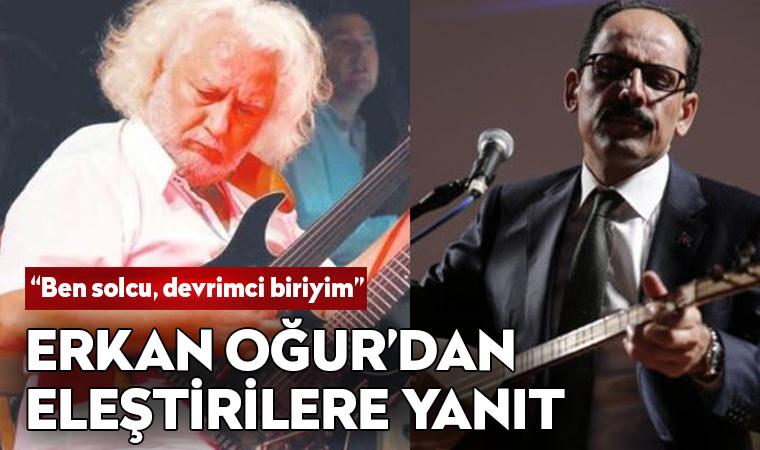 Erkan Oğur'dan eleştirilere yanıt