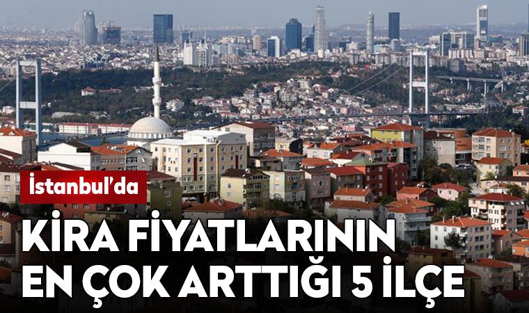 İstanbul'da kira fiyatlarının en çok arttığı 5 ilçe