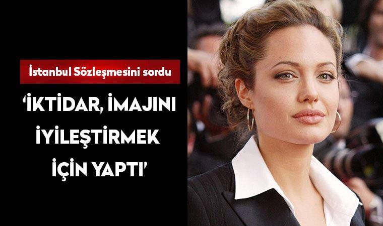 Jolie, İstanbul Sözleşmesi'ni sordu