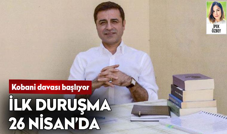 Demirtaş'ın, yargılandığı Kobani Davası 26 Nisan'da