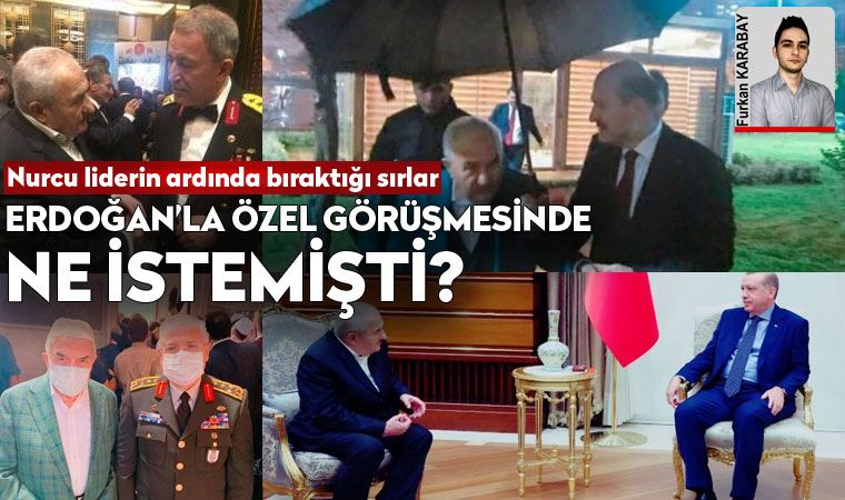 Erdoğan'la özel görüşmesinde ne istemişti?