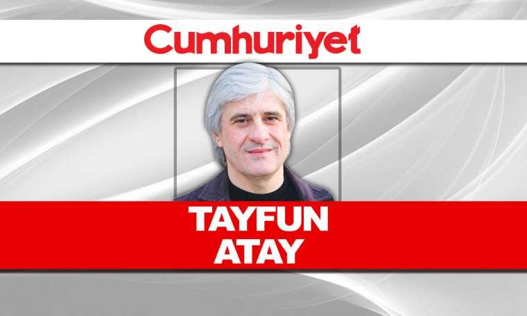 Tayfun Atay - Bitmiş iktidarın uzun ölümü sürüyor